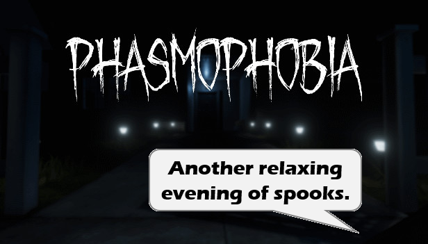 Why on Earth am I Playing Phasmophobia?